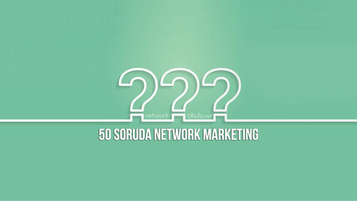 network marketing adına bulabileceğiniz 50 soru ve cevap