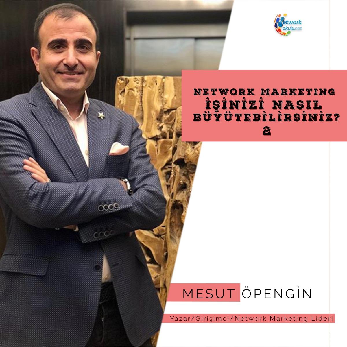 Mesut Öpengin - Müşterilerinizden oluşturacağınız satış veya müşteri ağına ilk olarak yakın çevrenizden başlamanızı tavsiye ederim.